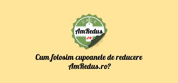 Cum folosim cupoanele de reducere AmRedus.ro